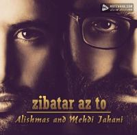 Alishmas and Mehdi Jahani Zibatar Az To