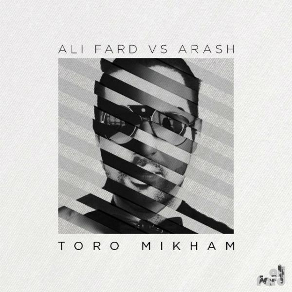 Arash Toro Mikham (Ft Ali Fard)