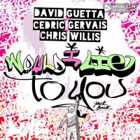 David Guetta feat. Chris Willis feat. Cedric Gervais Would I Lie To You (Extended Mix)