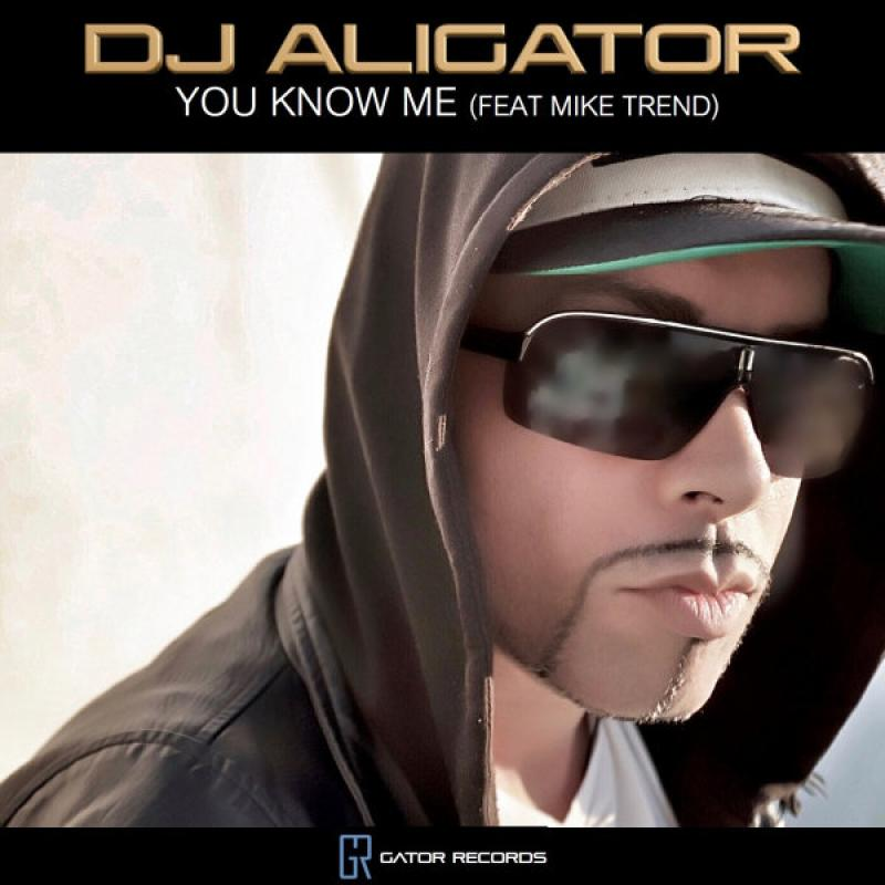 Dj Aligator You Know Me (Ft Mike Trend)