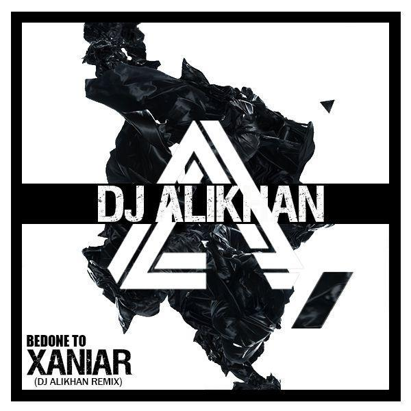 Xaniar Bedone To (Dj Alikhan Remix)