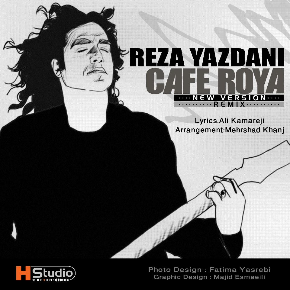 Reza Yazdani Cafe Roya Remix (New Version)