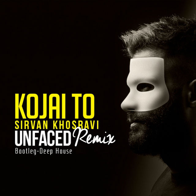 Sirvan Khosravi Kojaei To (Unfaced Remix)