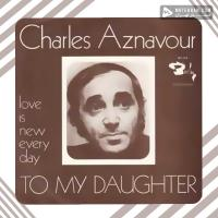Charles Aznavour To My Daughter