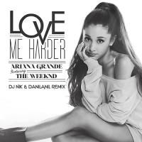 Ariana Grande Love Me Harder (Dj Nik & Danilanil Remix)