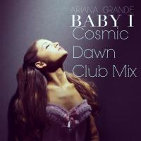 Ariana Grande Baby I (Cosmic Dawn Club Mix)