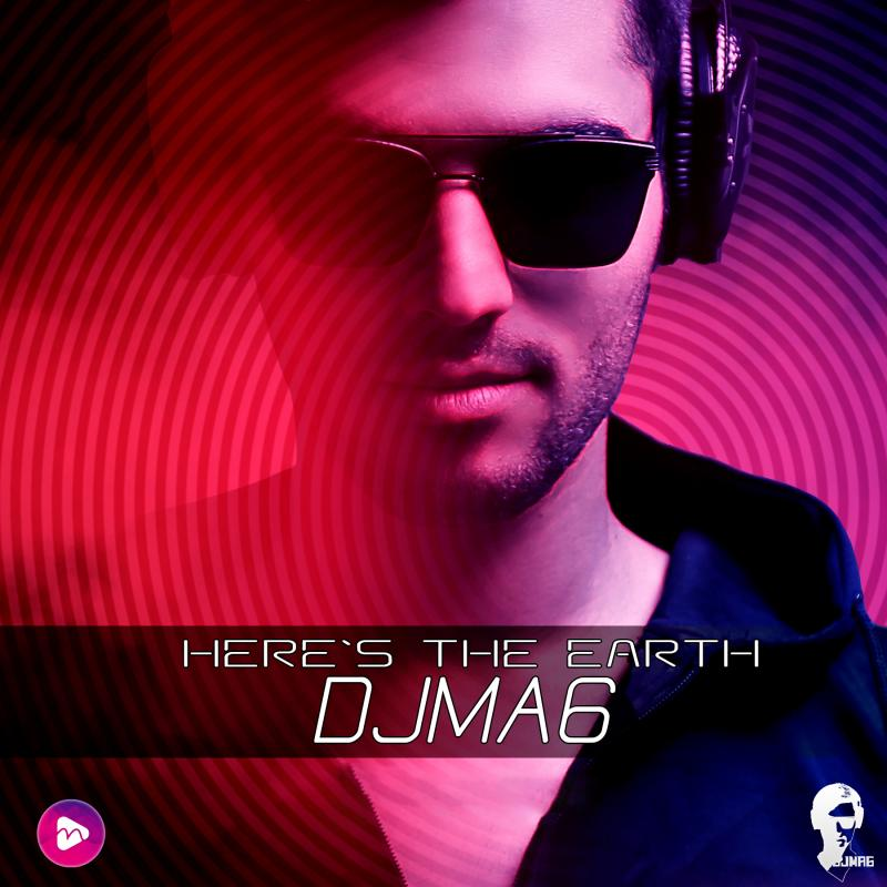 Dj MA6 Here's The Earth