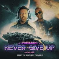 Fariman Never Give Up (Ft. 2Deep The Southern President)