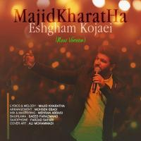 Majid Kharatha Eshgham Kojaei (New Version)